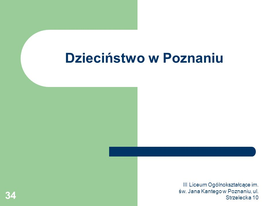 III Liceum Ogólnokształcące im. św. Jana Kantego w Poznaniu, ul. Strzelecka 10 34 Dzieciństwo w Poznaniu