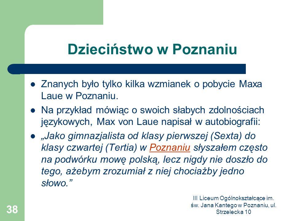 III Liceum Ogólnokształcące im. św. Jana Kantego w Poznaniu, ul. Strzelecka 10 38 Dzieciństwo w Poznaniu Znanych było tylko kilka wzmianek o pobycie M