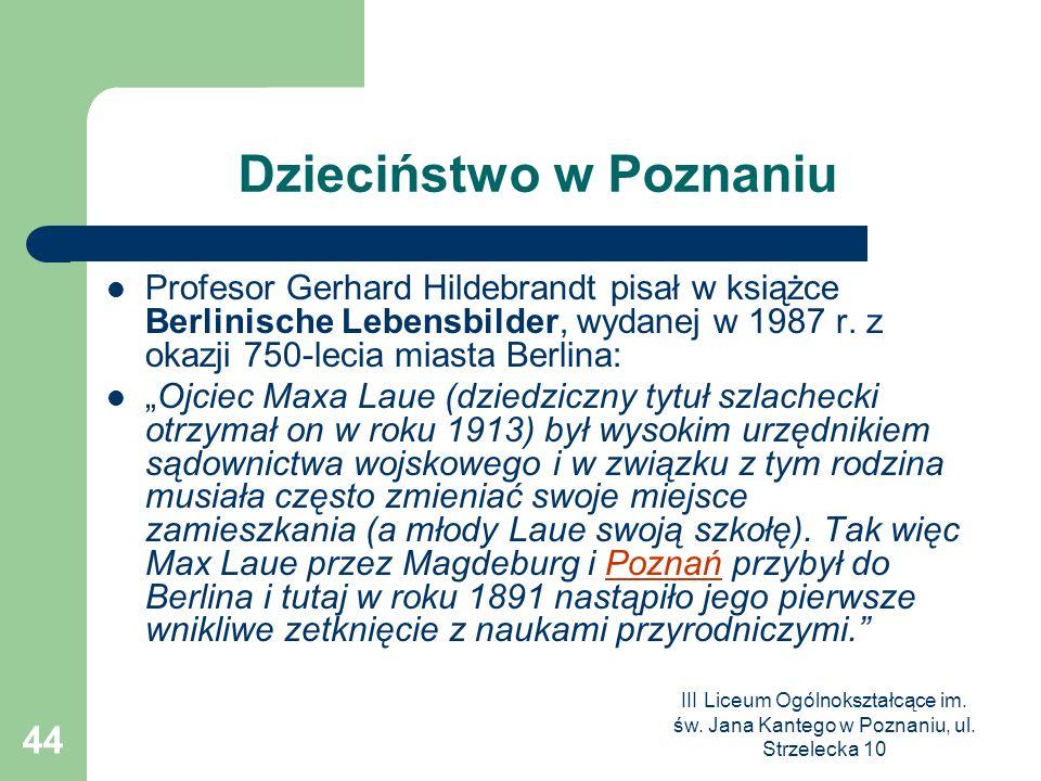 III Liceum Ogólnokształcące im. św. Jana Kantego w Poznaniu, ul. Strzelecka 10 44 Dzieciństwo w Poznaniu Profesor Gerhard Hildebrandt pisał w książce