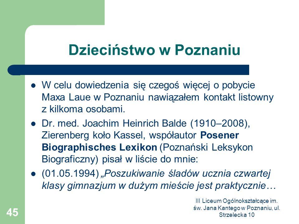 III Liceum Ogólnokształcące im. św. Jana Kantego w Poznaniu, ul. Strzelecka 10 45 Dzieciństwo w Poznaniu W celu dowiedzenia się czegoś więcej o pobyci