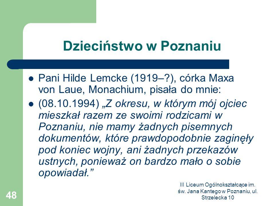 III Liceum Ogólnokształcące im. św. Jana Kantego w Poznaniu, ul. Strzelecka 10 48 Dzieciństwo w Poznaniu Pani Hilde Lemcke (1919–?), córka Maxa von La