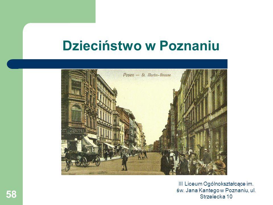 III Liceum Ogólnokształcące im. św. Jana Kantego w Poznaniu, ul. Strzelecka 10 58 Dzieciństwo w Poznaniu