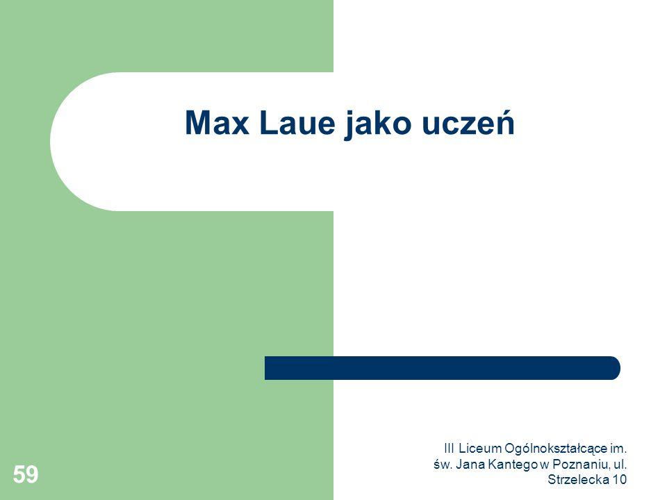 III Liceum Ogólnokształcące im. św. Jana Kantego w Poznaniu, ul. Strzelecka 10 59 Max Laue jako uczeń