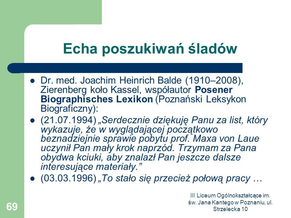 III Liceum Ogólnokształcące im. św. Jana Kantego w Poznaniu, ul. Strzelecka 10 69 Echa poszukiwań śladów Dr. med. Joachim Heinrich Balde (1910–2008),
