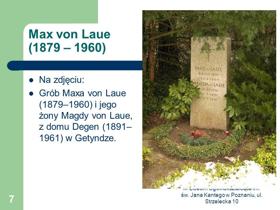 III Liceum Ogólnokształcące im. św. Jana Kantego w Poznaniu, ul. Strzelecka 10 7 Max von Laue (1879 – 1960) Na zdjęciu: Grób Maxa von Laue (1879–1960)