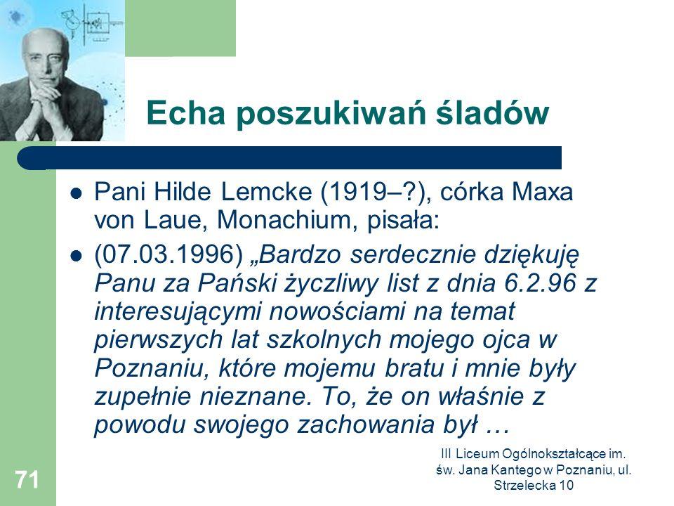 III Liceum Ogólnokształcące im. św. Jana Kantego w Poznaniu, ul. Strzelecka 10 71 Echa poszukiwań śladów Pani Hilde Lemcke (1919–?), córka Maxa von La