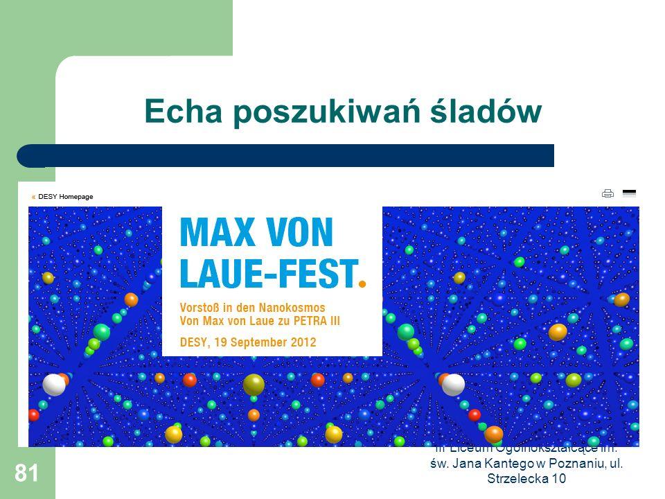 III Liceum Ogólnokształcące im. św. Jana Kantego w Poznaniu, ul. Strzelecka 10 81 Echa poszukiwań śladów
