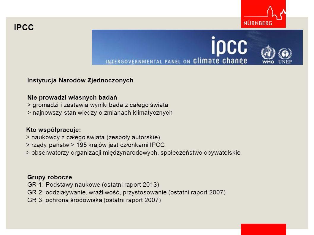 Instytucja Narodów Zjednoczonych Grupy robocze GR 1: Podstawy naukowe (ostatni raport 2013) GR 2: oddziaływanie, wrażliwość, przystosowanie (ostatni raport 2007) GR 3: ochrona środowiska (ostatni raport 2007) Kto współpracuje: > naukowcy z całego świata (zespoły autorskie) > rządy państw > 195 krajów jest członkami IPCC > obserwatorzy organizacji międzynarodowych, społeczeństwo obywatelskie IPCC Nie prowadzi własnych badań > gromadzi i zestawia wyniki bada z całego świata > najnowszy stan wiedzy o zmianach klimatycznych