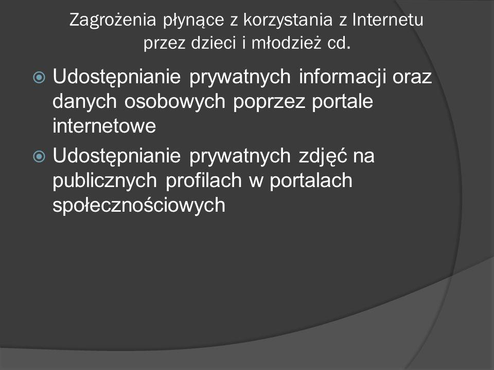 Zagrożenia płynące z korzystania z Internetu przez dzieci i młodzież cd. Udostępnianie prywatnych informacji oraz danych osobowych poprzez portale int