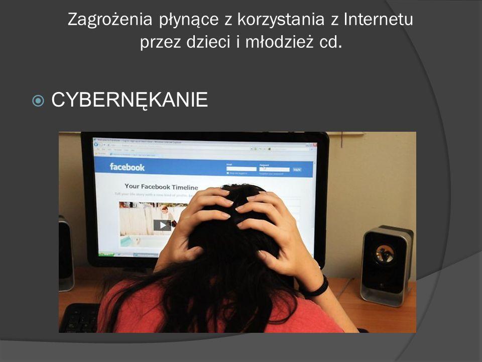 Zagrożenia płynące z korzystania z Internetu przez dzieci i młodzież cd. CYBERNĘKANIE