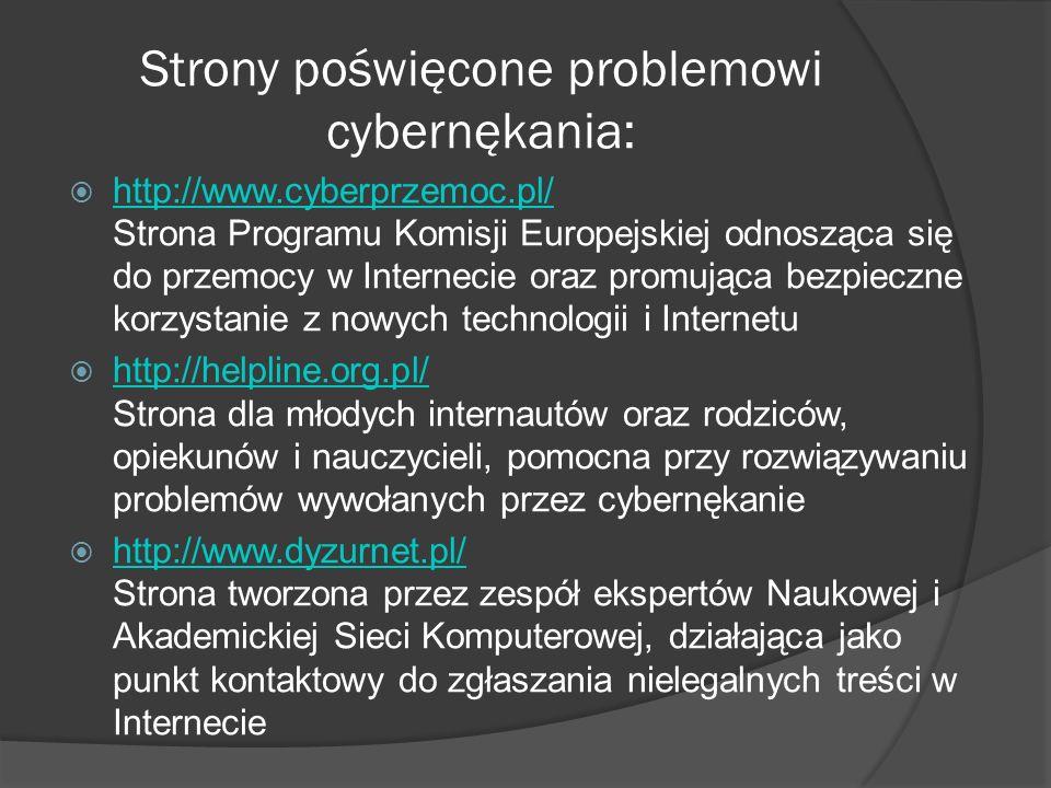 Strony poświęcone problemowi cybernękania: http://www.cyberprzemoc.pl/ Strona Programu Komisji Europejskiej odnosząca się do przemocy w Internecie ora