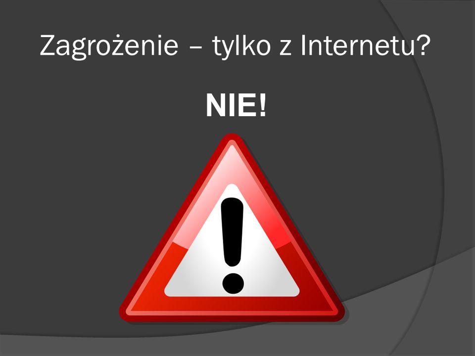 Zagrożenie – tylko z Internetu? NIE!