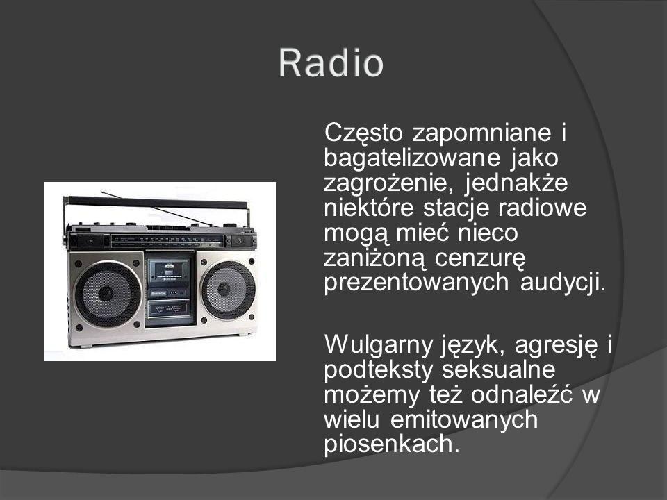 Często zapomniane i bagatelizowane jako zagrożenie, jednakże niektóre stacje radiowe mogą mieć nieco zaniżoną cenzurę prezentowanych audycji. Wulgarny