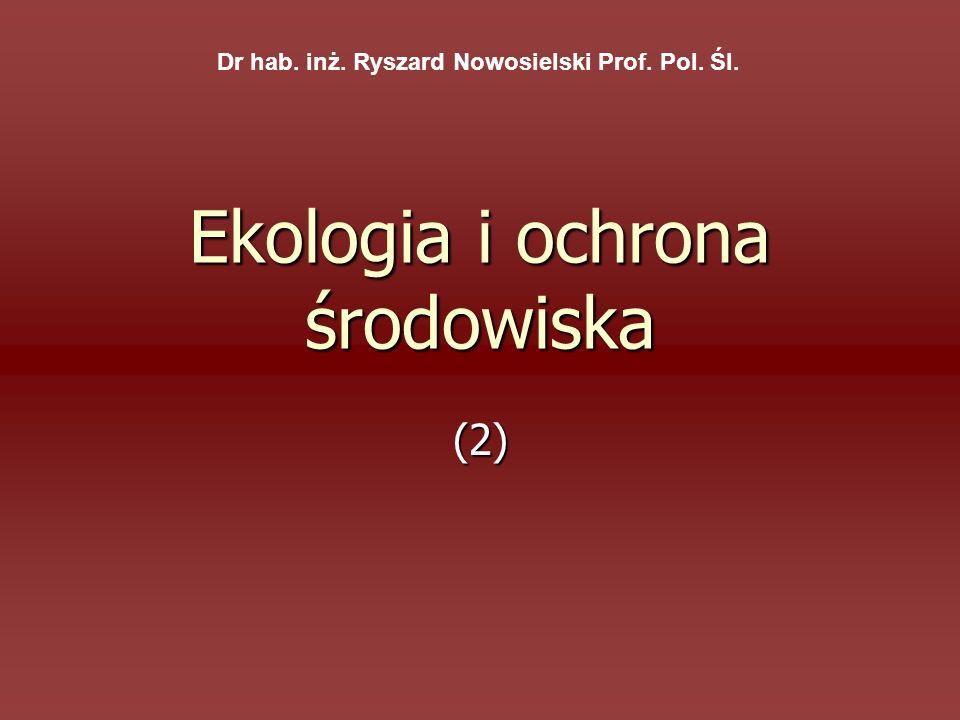 Ekologia i ochrona środowiska (2) Dr hab. inż. Ryszard Nowosielski Prof. Pol. Śl.