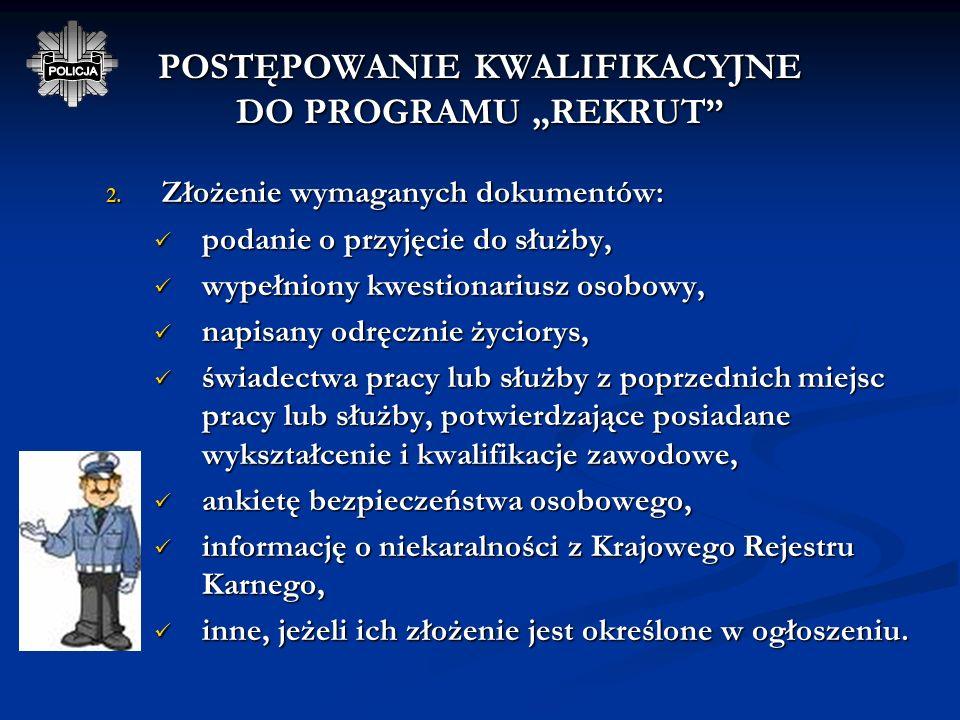 POSTĘPOWANIE KWALIFIKACYJNE DO PROGRAMU REKRUT Procedurę kwalifikacyjną prowadzą komórki ds. doboru w komendach wojewódzkich/Stołecznej Policji. Proce