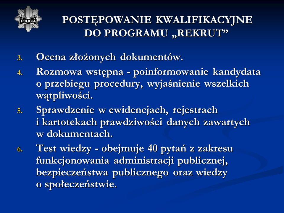 POSTĘPOWANIE KWALIFIKACYJNE DO PROGRAMU REKRUT 2. Złożenie wymaganych dokumentów: podanie o przyjęcie do służby, podanie o przyjęcie do służby, wypełn