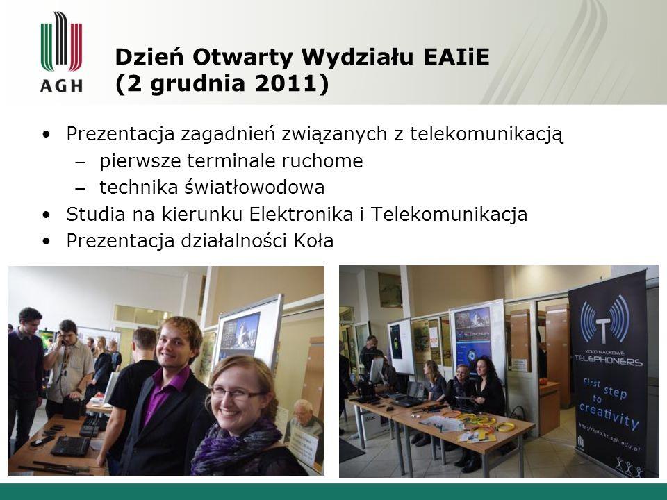 Dzień Otwarty Wydziału EAIiE (2 grudnia 2011) Prezentacja zagadnień związanych z telekomunikacją – pierwsze terminale ruchome – technika światłowodowa Studia na kierunku Elektronika i Telekomunikacja Prezentacja działalności Koła