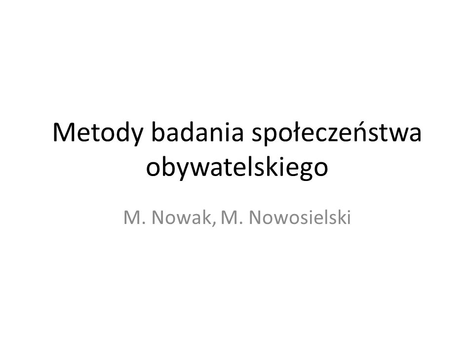 Metody badania społeczeństwa obywatelskiego M. Nowak, M. Nowosielski