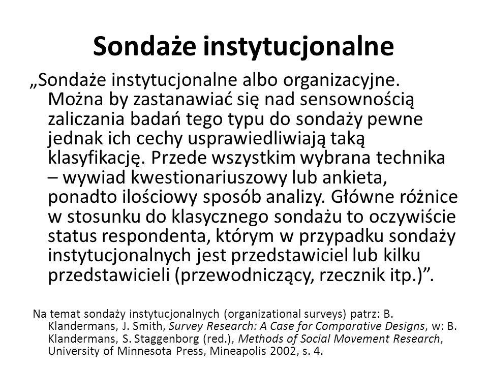 Sondaże instytucjonalne Sondaże instytucjonalne albo organizacyjne. Można by zastanawiać się nad sensownością zaliczania badań tego typu do sondaży pe