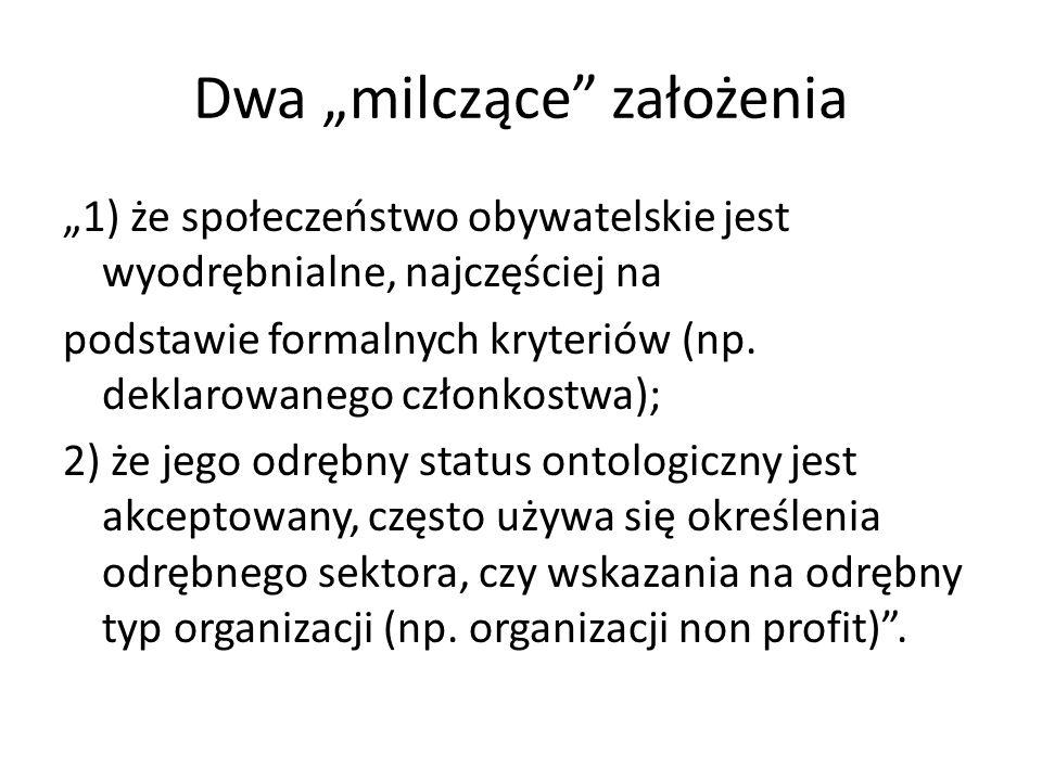 Dwa milczące założenia 1) że społeczeństwo obywatelskie jest wyodrębnialne, najczęściej na podstawie formalnych kryteriów (np. deklarowanego członkost