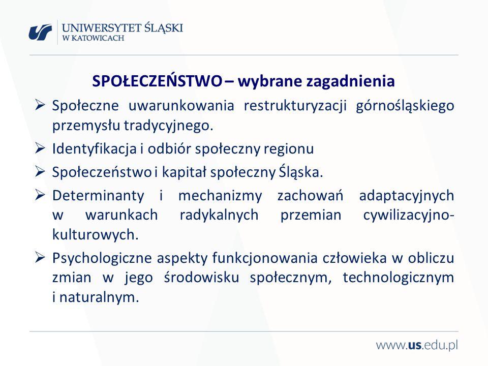 SPOŁECZEŃSTWO – wybrane zagadnienia Społeczne uwarunkowania restrukturyzacji górnośląskiego przemysłu tradycyjnego. Identyfikacja i odbiór społeczny r