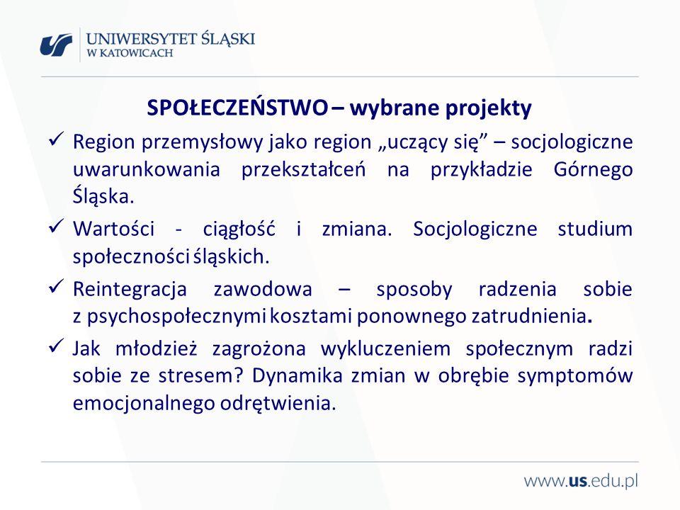SPOŁECZEŃSTWO – wybrane projekty Region przemysłowy jako region uczący się – socjologiczne uwarunkowania przekształceń na przykładzie Górnego Śląska.