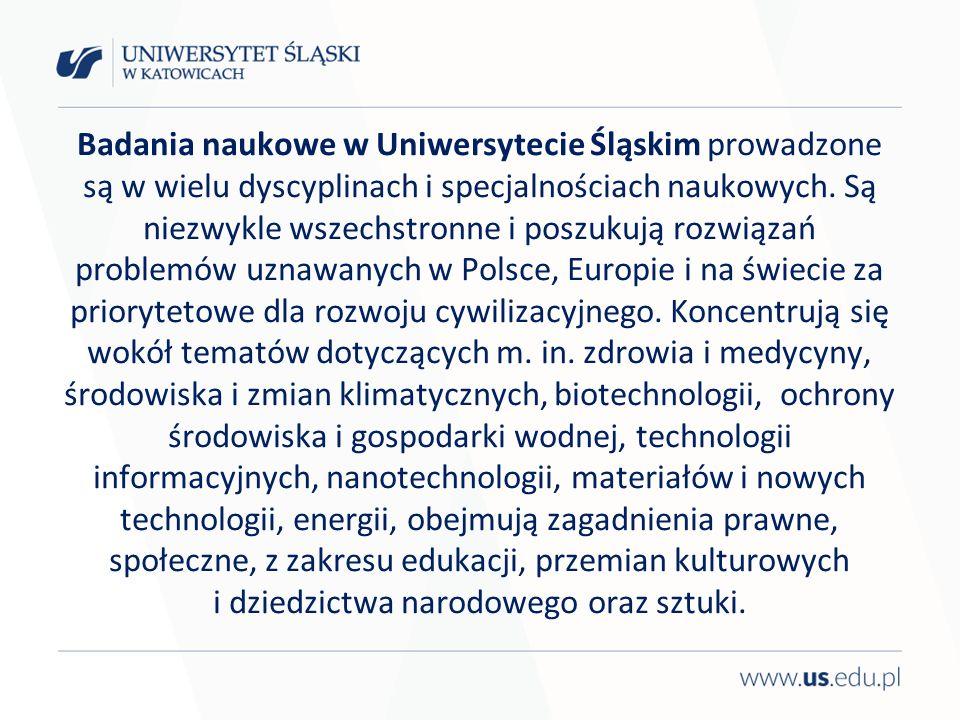 Badania naukowe w Uniwersytecie Śląskim prowadzone są w wielu dyscyplinach i specjalnościach naukowych. Są niezwykle wszechstronne i poszukują rozwiąz