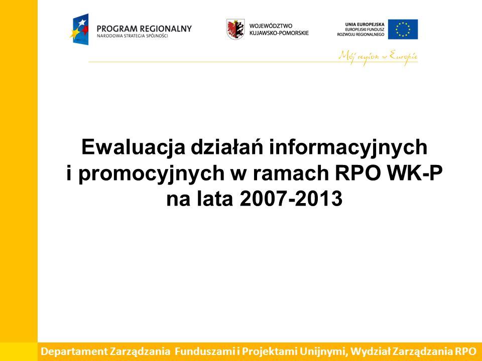Departament Zarządzania Funduszami i Projektami Unijnymi, Wydział Zarządzania RPO Ewaluacja działań informacyjnych i promocyjnych w ramach RPO WK-P na lata 2007-2013