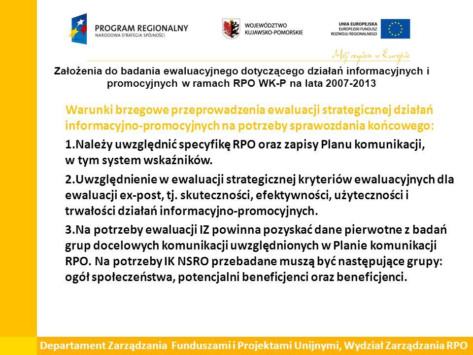 Warunki brzegowe przeprowadzenia ewaluacji strategicznej działań informacyjno-promocyjnych na potrzeby sprawozdania końcowego: 1.Należy uwzględnić specyfikę RPO oraz zapisy Planu komunikacji, w tym system wskaźników.