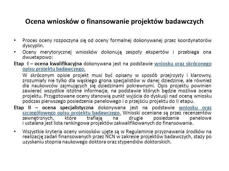 Ocena wniosków o finansowanie projektów badawczych Proces oceny rozpoczyna się od oceny formalnej dokonywanej przez koordynatorów dyscyplin. Oceny mer
