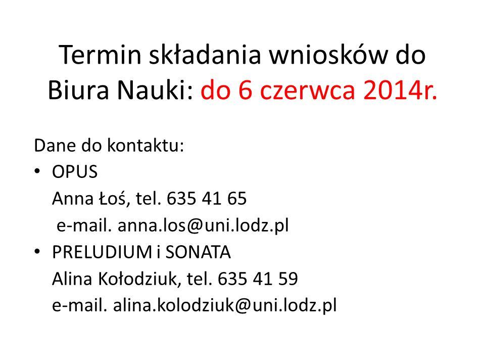 Termin składania wniosków do Biura Nauki: do 6 czerwca 2014r. Dane do kontaktu: OPUS Anna Łoś, tel. 635 41 65 e-mail. anna.los@uni.lodz.pl PRELUDIUM i