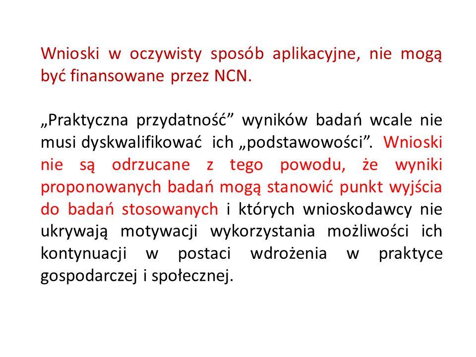 Wnioski w oczywisty sposób aplikacyjne, nie mogą być finansowane przez NCN. Praktyczna przydatność wyników badań wcale nie musi dyskwalifikować ich po