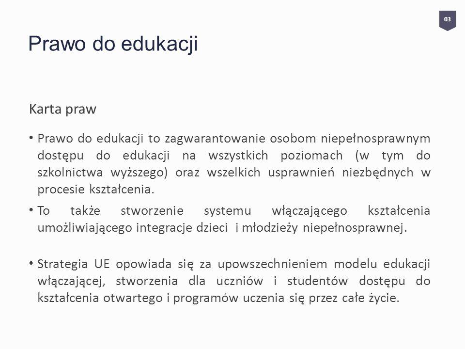 Prawo do edukacji Karta praw Prawo do edukacji to zagwarantowanie osobom niepełnosprawnym dostępu do edukacji na wszystkich poziomach (w tym do szkolnictwa wyższego) oraz wszelkich usprawnień niezbędnych w procesie kształcenia.