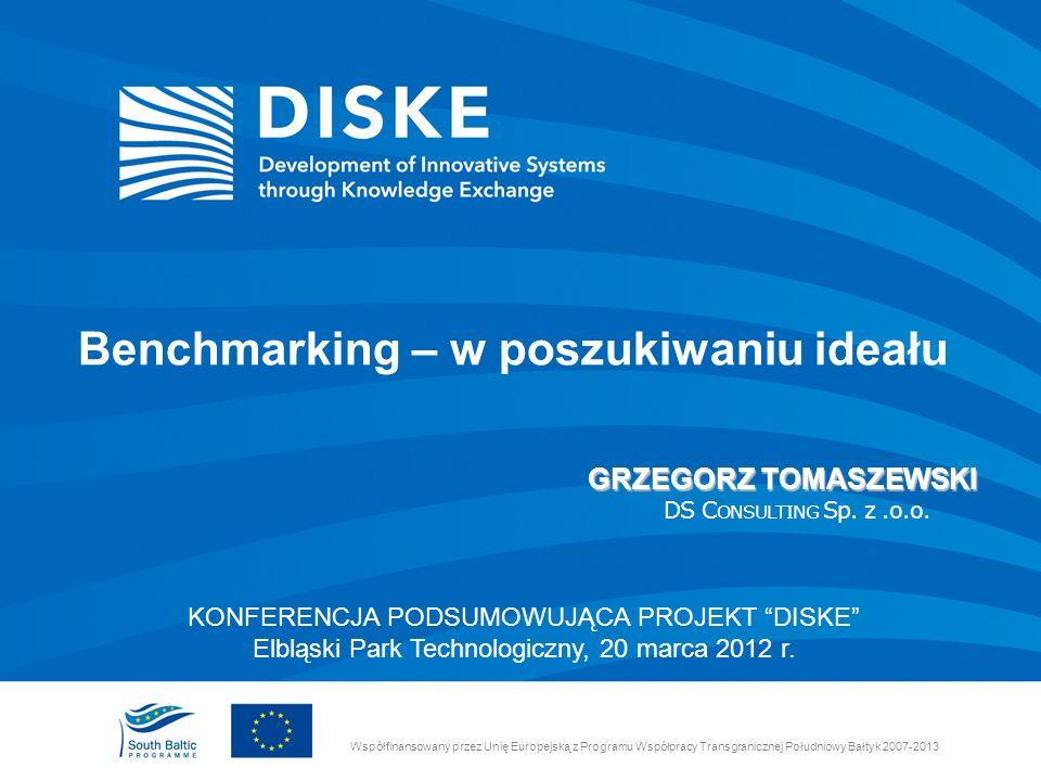 Benchmarking – w poszukiwaniu ideału Współfinansowany przez Unię Europejską z Programu Współpracy Transgranicznej Południowy Bałtyk 2007-2013 KONFEREN