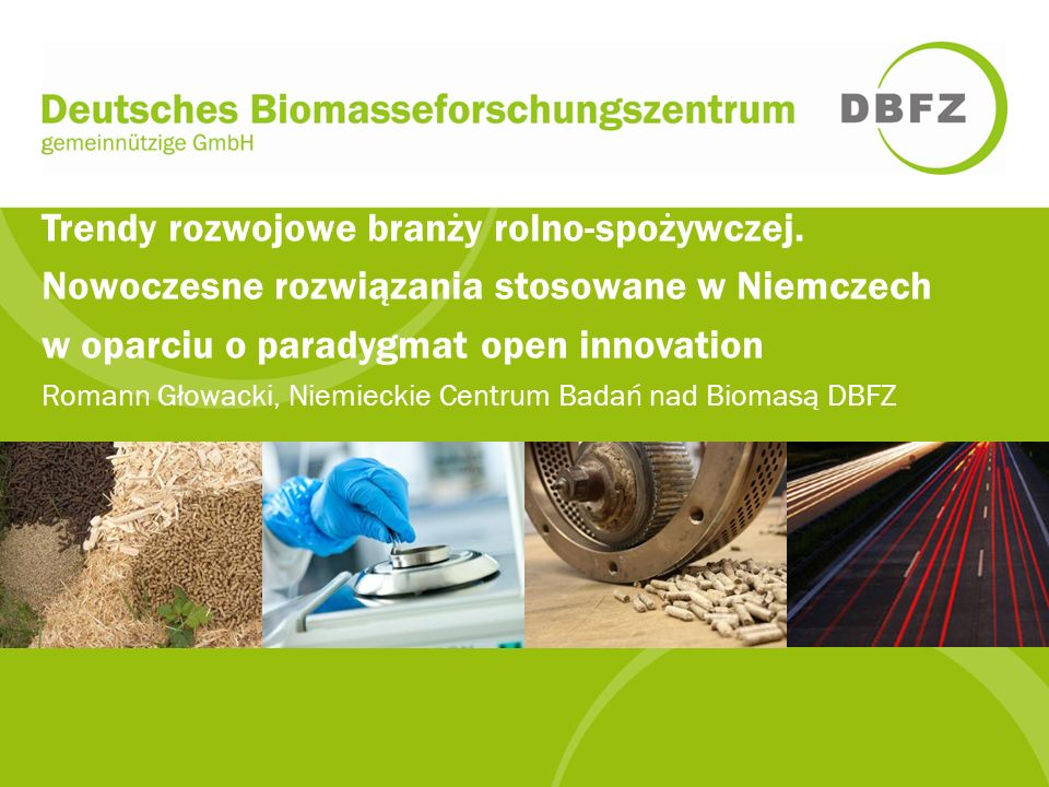 Trendy rozwojowe branży rolno-spożywczej. Nowoczesne rozwiązania stosowane w Niemczech w oparciu o paradygmat open innovation Romann Głowacki, Niemiec