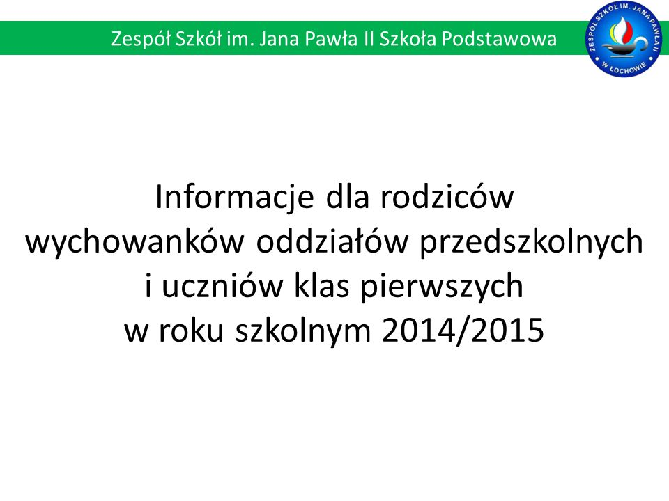 Informacje dla rodziców wychowanków oddziałów przedszkolnych i uczniów klas pierwszych w roku szkolnym 2014/2015 Zespół Szkół im.