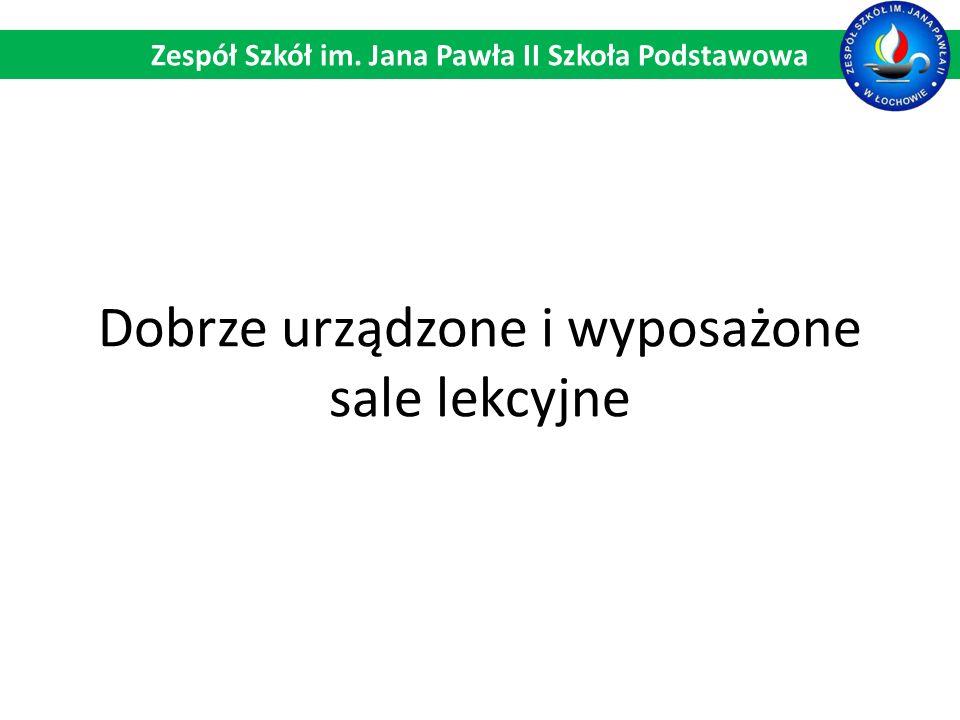 Dobrze urządzone i wyposażone sale lekcyjne Zespół Szkół im. Jana Pawła II Szkoła Podstawowa