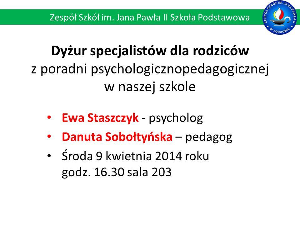 Dyżur specjalistów dla rodziców z poradni psychologicznopedagogicznej w naszej szkole Ewa Staszczyk - psycholog Danuta Sobołtyńska – pedagog Środa 9 kwietnia 2014 roku godz.