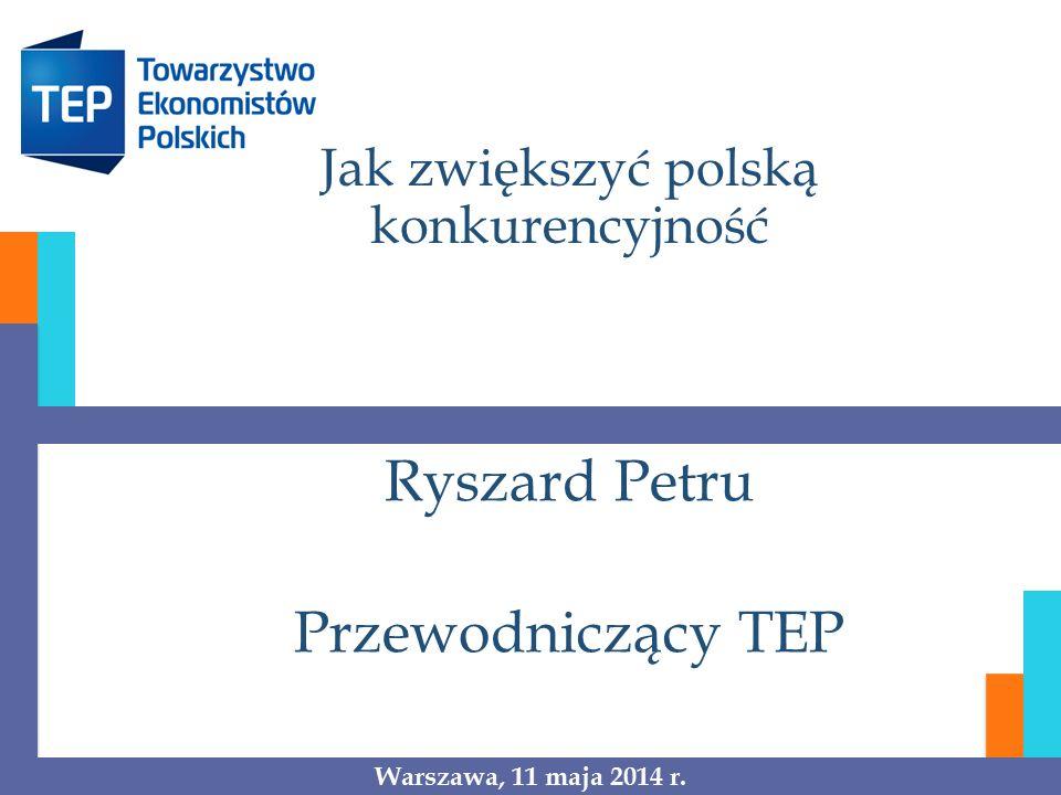 Jak zwiększyć polską konkurencyjność Ryszard Petru Przewodniczący TEP