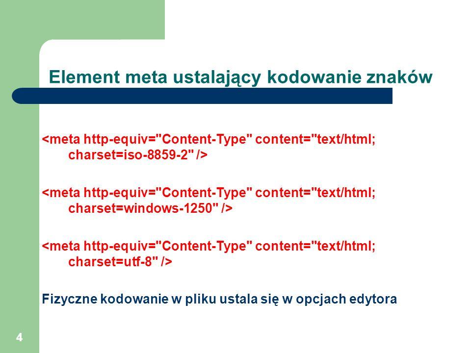 4 Element meta ustalający kodowanie znaków Fizyczne kodowanie w pliku ustala się w opcjach edytora