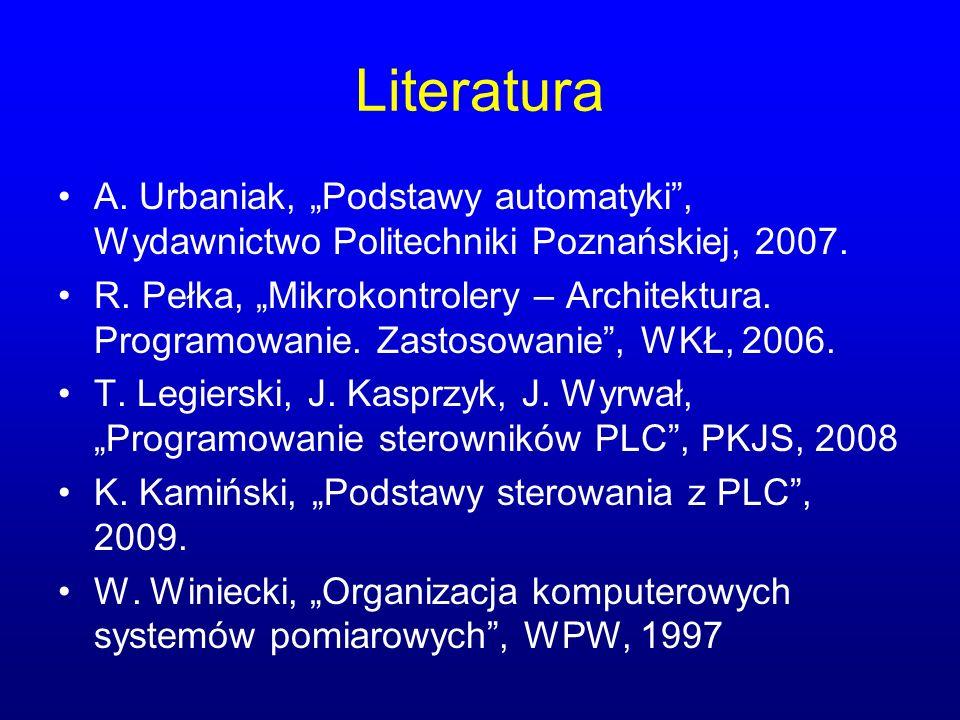 Literatura A. Urbaniak, Podstawy automatyki, Wydawnictwo Politechniki Poznańskiej, 2007. R. Pełka, Mikrokontrolery – Architektura. Programowanie. Zast