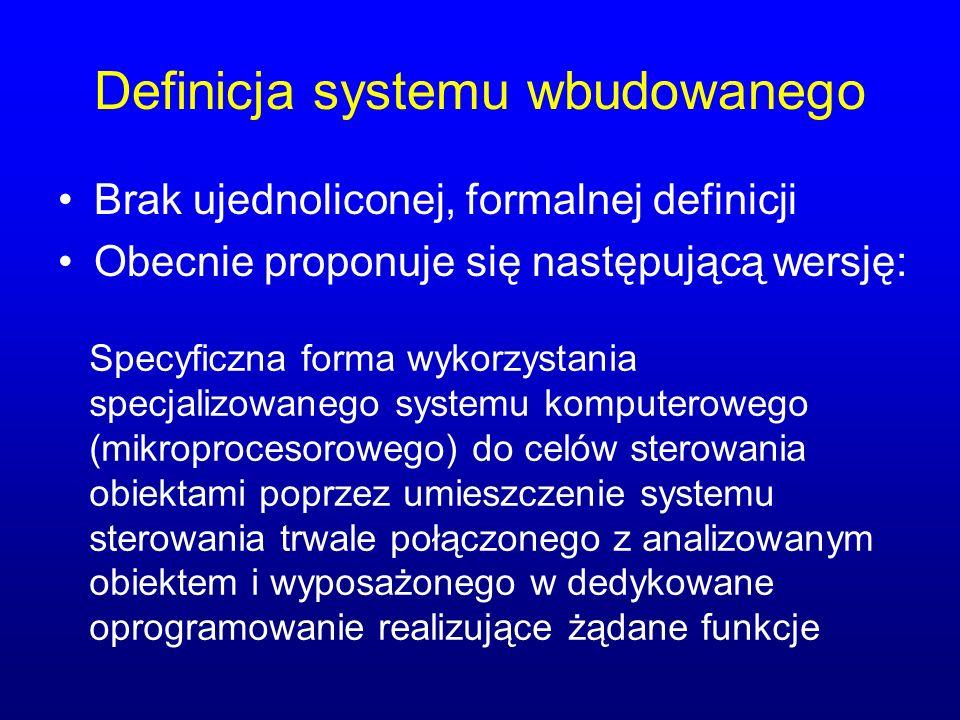 Definicja systemu wbudowanego Brak ujednoliconej, formalnej definicji Obecnie proponuje się następującą wersję: Specyficzna forma wykorzystania specja