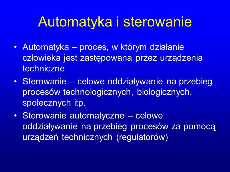 Automatyka i sterowanie Automatyka – proces, w którym działanie człowieka jest zastępowana przez urządzenia techniczne Sterowanie – celowe oddziaływan
