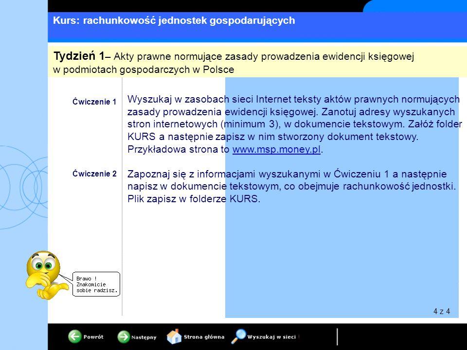 Kurs: rachunkowość jednostek gospodarujących Ćwiczenie 1 Wyszukaj w zasobach sieci Internet teksty aktów prawnych normujących zasady prowadzenia ewidencji księgowej.
