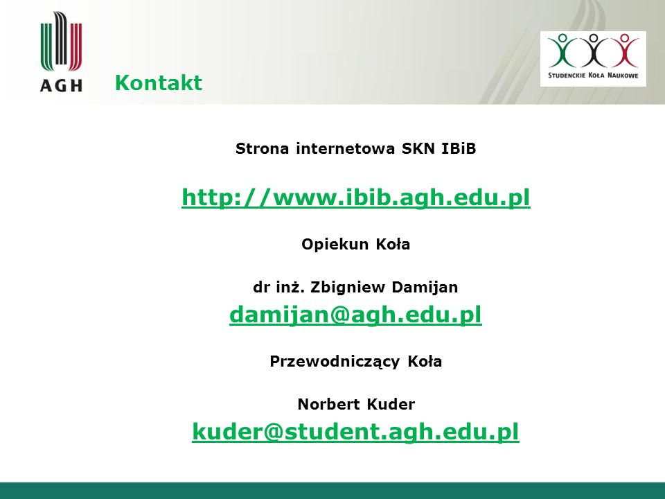 Kontakt Strona internetowa SKN IBiB http://www.ibib.agh.edu.pl Opiekun Koła dr inż.