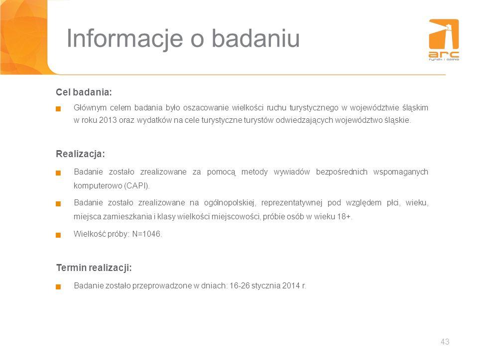 43 Informacje o badaniu Cel badania: Głównym celem badania było oszacowanie wielkości ruchu turystycznego w województwie śląskim w roku 2013 oraz wyda