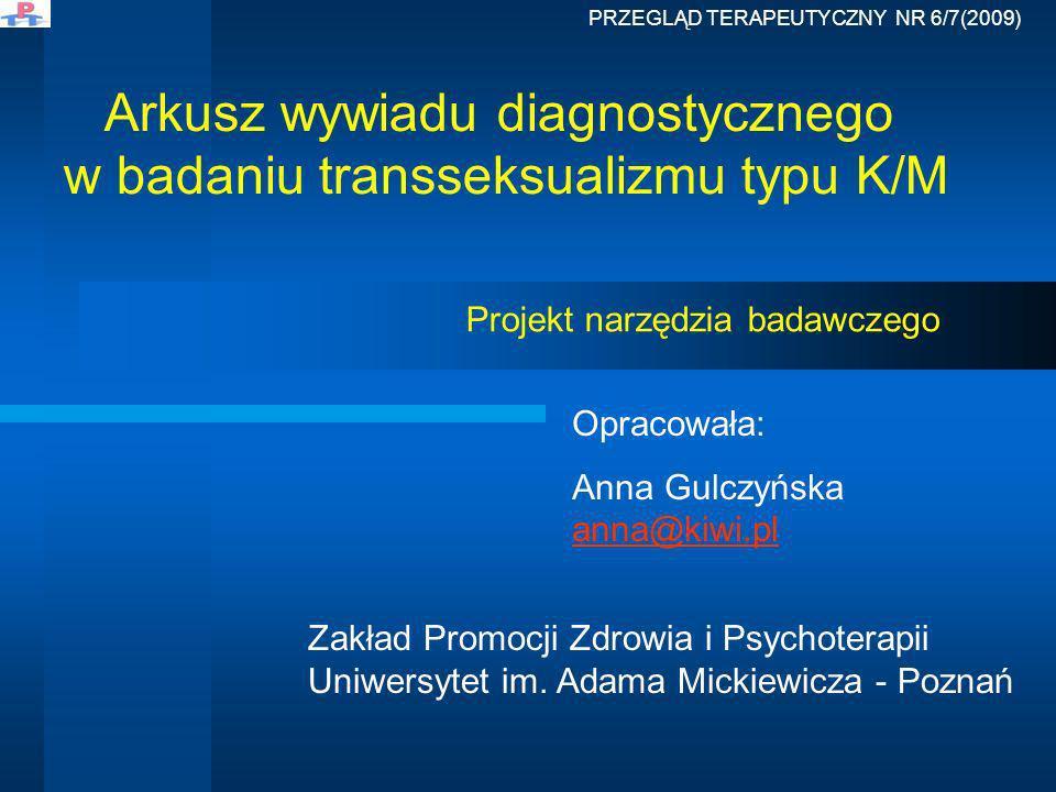 Opracowała: Anna Gulczyńska anna@kiwi.pl anna@kiwi.pl Arkusz wywiadu diagnostycznego w badaniu transseksualizmu typu K/M Projekt narzędzia badawczego