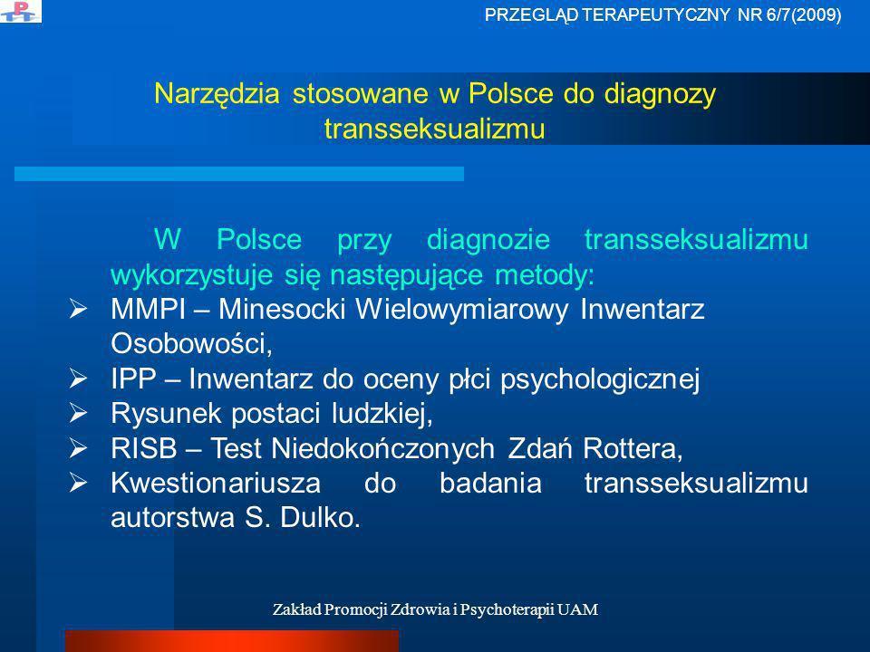 Zakład Promocji Zdrowia i Psychoterapii UAM Narzędzia stosowane w Polsce do diagnozy transseksualizmu W Polsce przy diagnozie transseksualizmu wykorzy