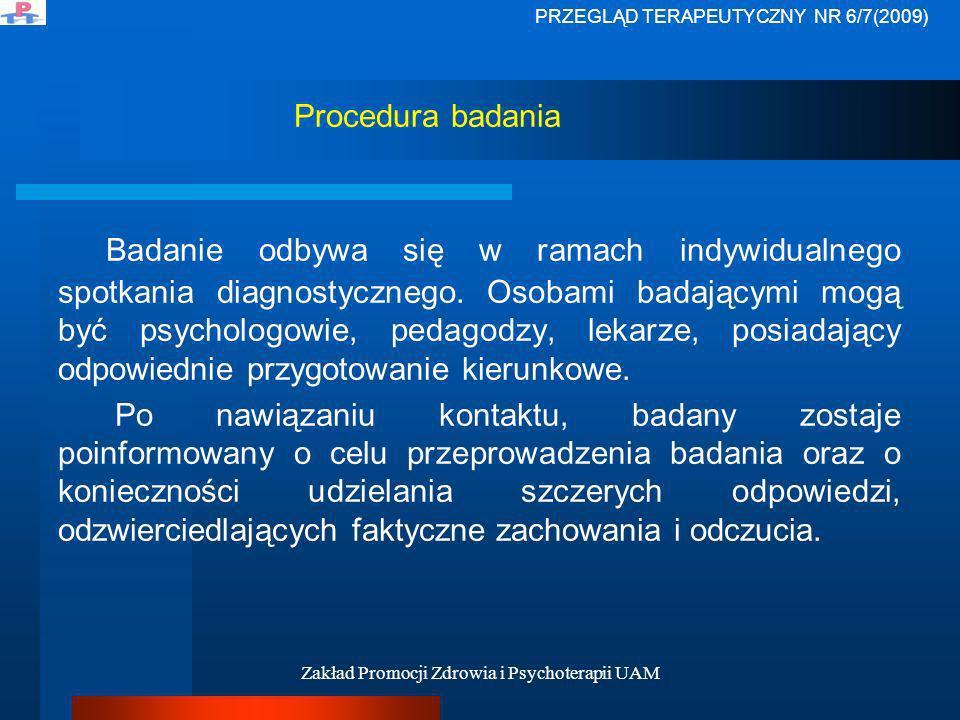 Zakład Promocji Zdrowia i Psychoterapii UAM Procedura badania Badanie odbywa się w ramach indywidualnego spotkania diagnostycznego. Osobami badającymi