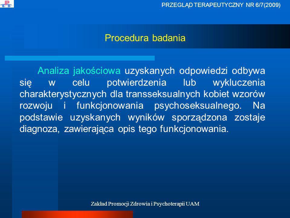 Zakład Promocji Zdrowia i Psychoterapii UAM Procedura badania Analiza jakościowa uzyskanych odpowiedzi odbywa się w celu potwierdzenia lub wykluczenia